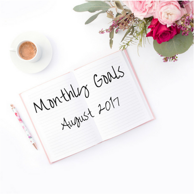 Monthly Goals/Goals Recap – August 2017