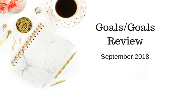 Monthly Goals/Goals Recap – September 2018
